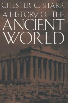 A History of the Ancient World By Starr, Chester G.